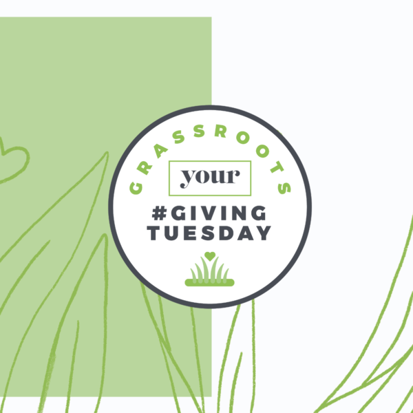 Grassroots Your Giving Tuesday!
